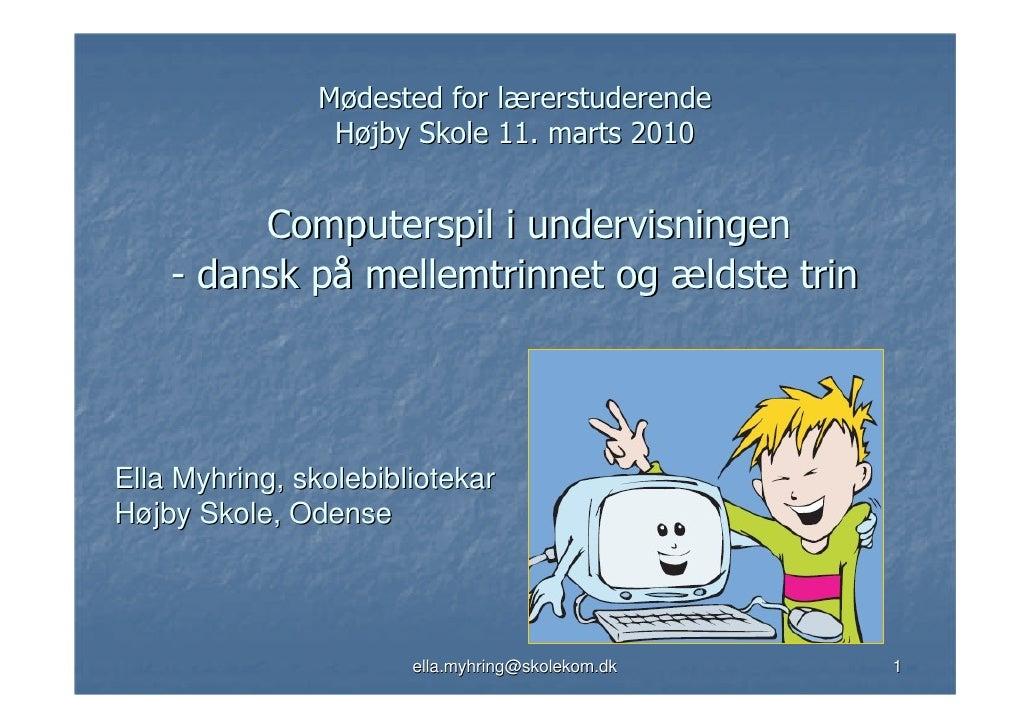 Mødested for lærerstuderende                  Højby Skole 11. marts 2010            Computerspil i undervisningen     - da...