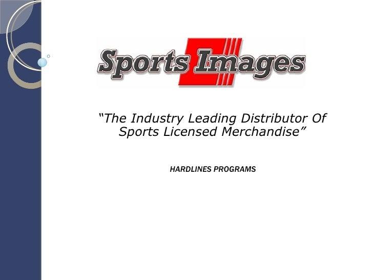 """ The Industry Leading Distributor Of Sports Licensed Merchandise"" HARDLINES PROGRAMS"