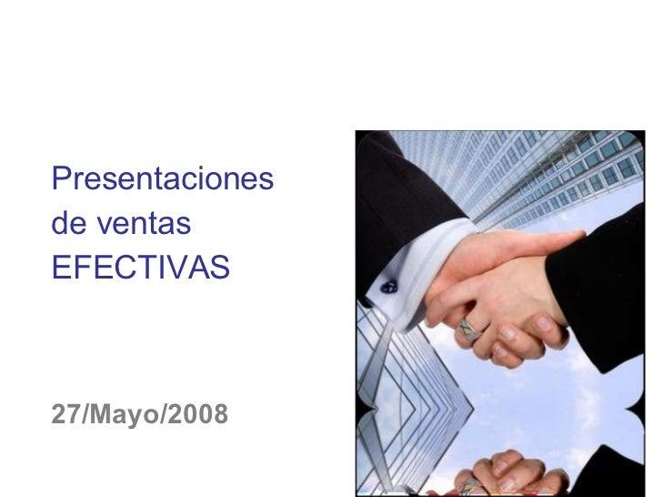 Presentaciones de ventas EFECTIVAS 27/Mayo/2008