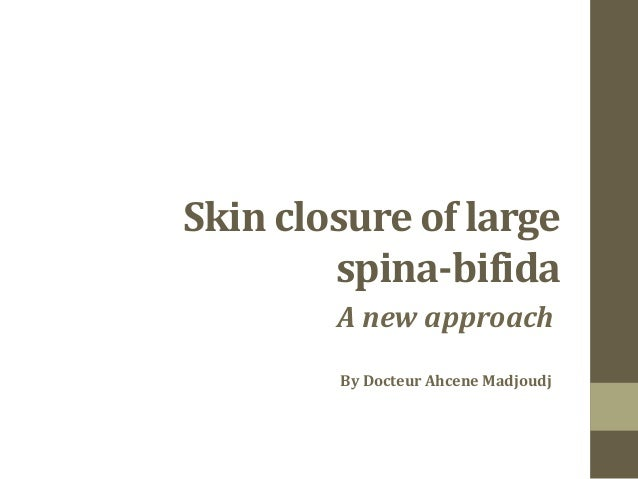 Skin closure of large        spina-bifida        A new approach        By Docteur Ahcene Madjoudj