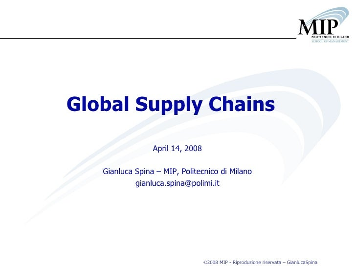 Global Supply Chains April 14, 2008 Gianluca Spina – MIP, Politecnico di Milano [email_address]