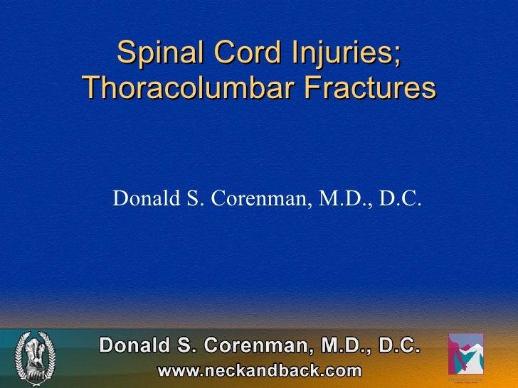 Spinal Cord Injuries; Thoracolumbar Fractures Donald S. Corenman, M.D., D.C.
