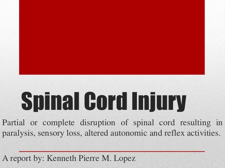 Spinal Cord InjuryPartial or complete disruption of spinal cord resulting inparalysis, sensory loss, altered autonomic and...