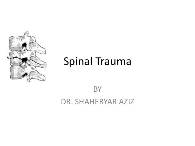 Spinal Trauma BY DR. SHAHERYAR AZIZ