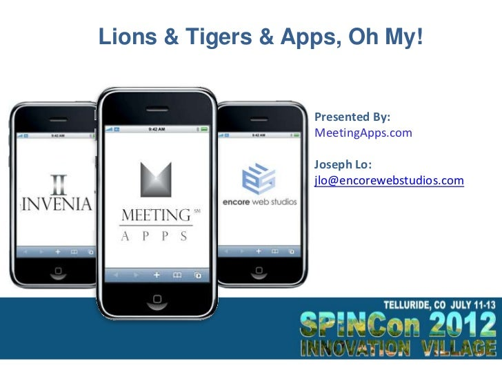 Lions & Tigers & Apps, Oh My!                   Presented By:                   MeetingApps.com                   Joseph L...