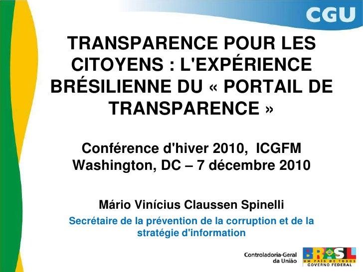 TRANSPARENCE POUR LES CITOYENS : L'EXPÉRIENCE BRÉSILIENNE DU «PORTAIL DE TRANSPARENCE»<br />Conférence d'hiver 2010,  IC...