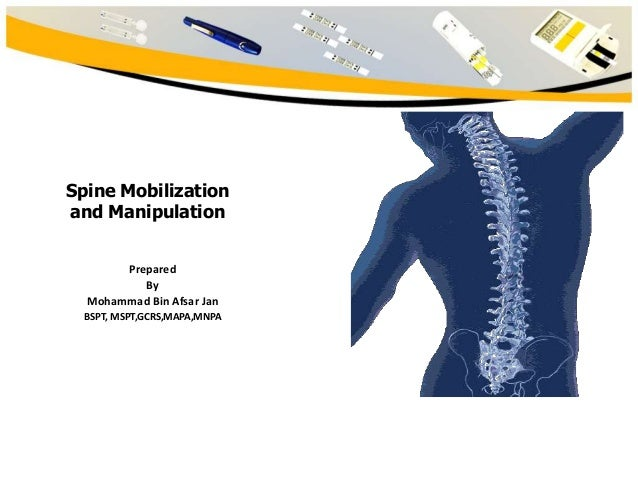Spine Mobilization and Manipulation Prepared By Mohammad Bin Afsar Jan BSPT, MSPT,GCRS,MAPA,MNPA