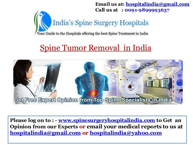 Email us at: hospitalindia@gmail.com Call us at : 0091-9899993637  Spine Tumor Removal in India  Please log on to : - www....