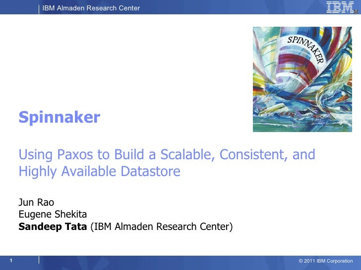 Spinnaker Using Paxos to Build a Scalable, Consistent, and Highly Available Datastore  Jun Rao  Eugene Shekita  Sandeep Ta...