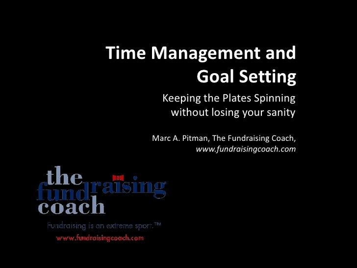 Time Management and          Goal Setting        Keeping the Plates Spinning         without losing your sanity       Marc...