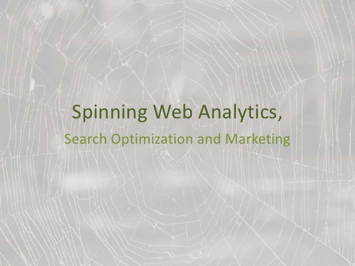 Spinning Web Analytics,<br />Search Optimization and Marketing<br />