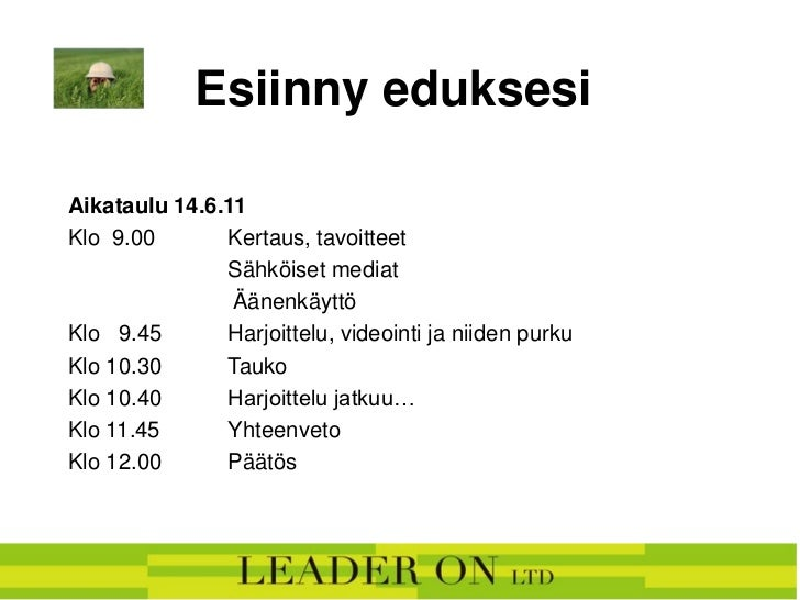 Esiinny eduksesiAikataulu 14.6.11Klo 9.00       Kertaus, tavoitteet               Sähköiset mediat                Äänenkäy...