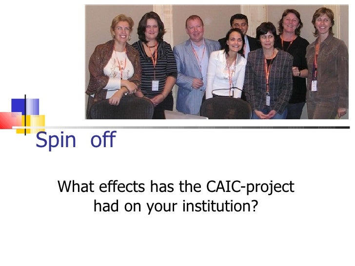 Spin  off What effects has the CAIC-project had on your institution?