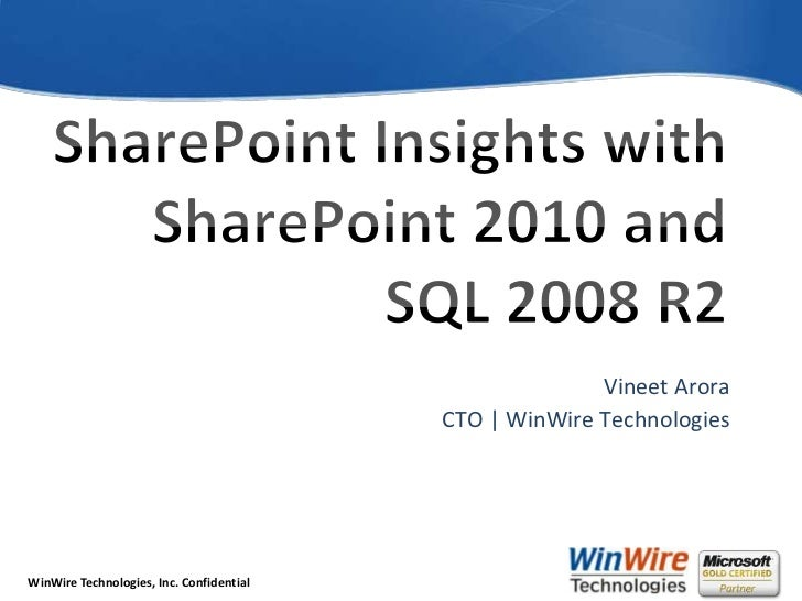 SharePoint Insights with SharePoint 2010 and SQL 2008 R2 <br />Vineet Arora<br />CTO | WinWire Technologies<br />