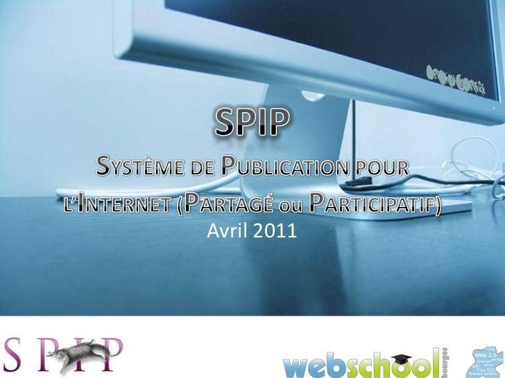 Avril 2011<br />SPIPSYSTÈME DE PUBLICATION POURL'INTERNET (PARTAGÉ ou PARTICIPATIF)<br />