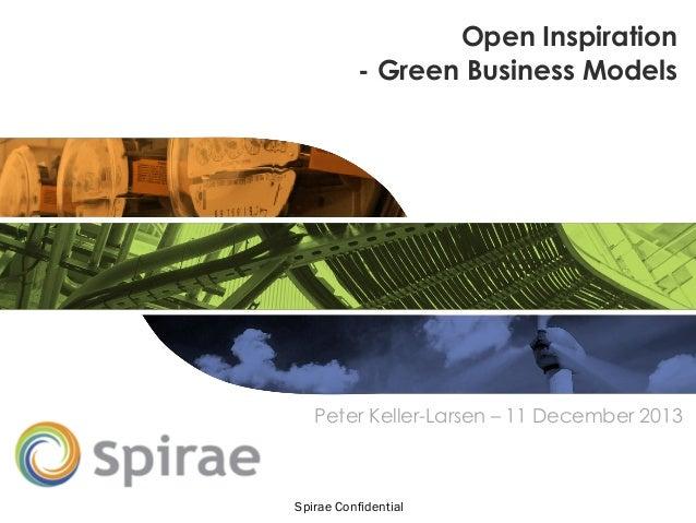 Open Inspiration - Green Business Models  Peter Keller-Larsen – 11 December 2013  Spirae Confidential