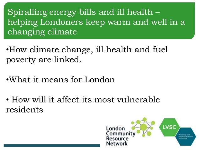 Spiralling energy bills and ill health – helping Londoners keep warm and well in a changing climate •How climate change, i...