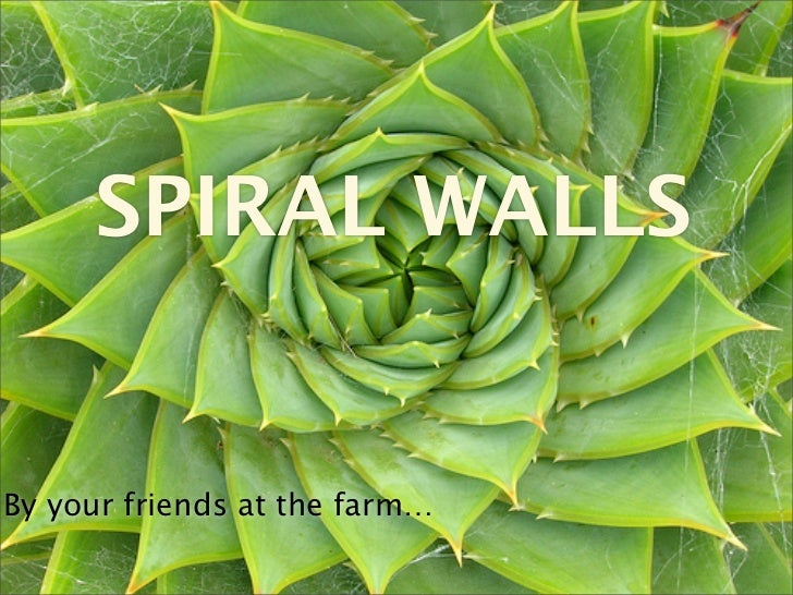 SPIRAL WALLSBy your friends at the farm…