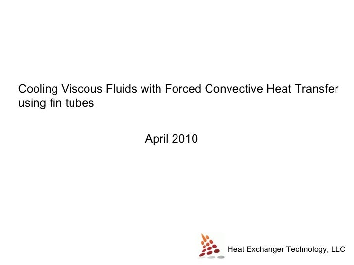 Heat Exchanger Technology, LLC Cooling Viscous Fluids with Forced Convective Heat Transfer using fin tubes April 2010