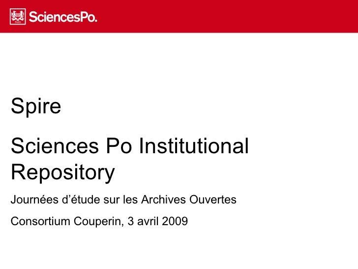 Spire Sciences Po Institutional Repository Journées d'étude sur les Archives Ouvertes Consortium Couperin, 3 avril 2009