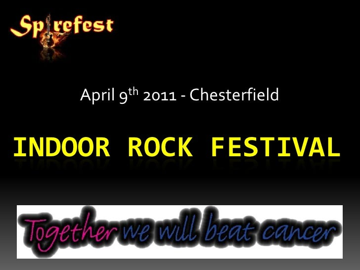 April 9th 2011 - Chesterfield<br />INDOOR ROCK FESTIVAL<br />