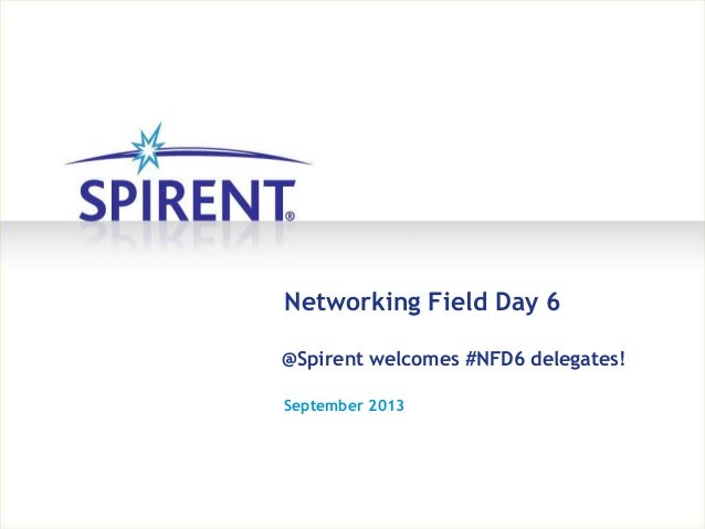 September 2013 Networking Field Day 6 @Spirent welcomes #NFD6 delegates!