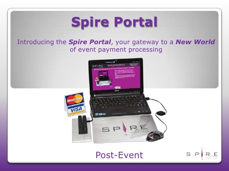 Spire Portal <br />Introducing the Spire Portal, your gateway to a New World of event payment processing<br />Post-Event<b...