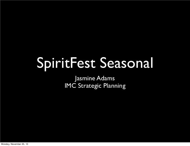 SpiritFest Seasonal Jasmine Adams IMC Strategic Planning  Monday, November 25, 13