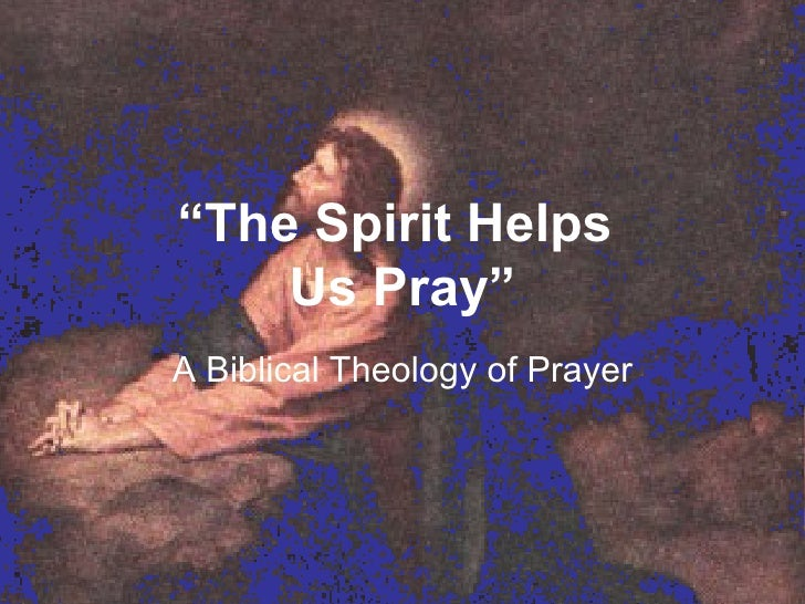 """ The Spirit Helps  Us Pray"" A Biblical Theology of Prayer"