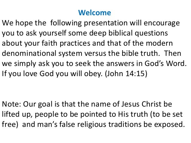 Welcome We hope the following presentation will encourage you to ask yourself some deep biblical questions about your fait...