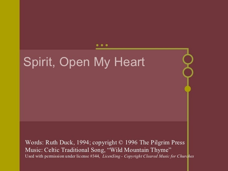 "Spirit, Open My Heart Words: Ruth Duck, 1994; copyright © 1996 The Pilgrim Press Music: Celtic Traditional Song, ""Wild Mou..."