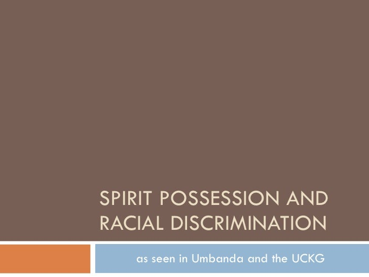 SPIRIT POSSESSION AND RACIAL DISCRIMINATION as seen in Umbanda and the UCKG