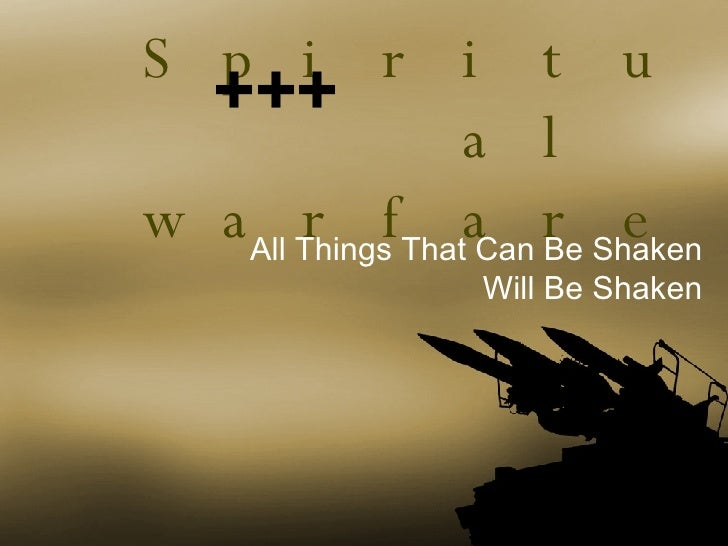 Spiritual  warfare All Things That Can Be Shaken Will Be Shaken +++