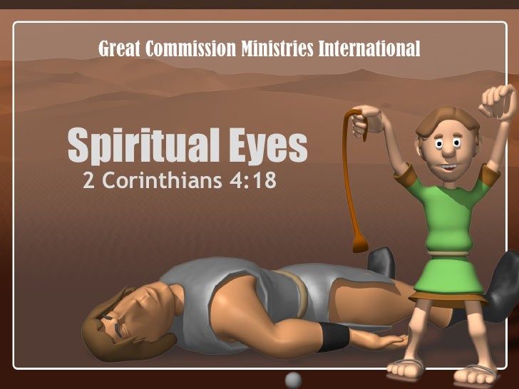 Spiritual Eyes 2 Corinthians 4:18 Great Commission Ministries International