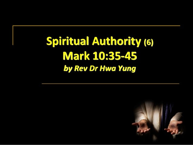 Spiritual Authority (6) Mark 10:35-45 by Rev Dr Hwa Yung