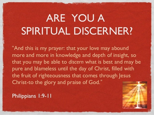 "ARE YOU A SPIRITUAL DISCERNER? ""And this is my prayer: that your love may abound more and more in knowledge and depth of i..."