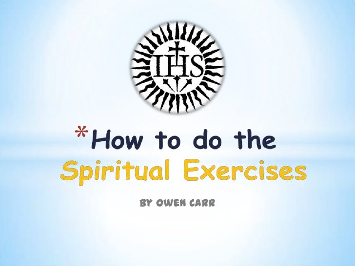 By Owen Carr <br />How to do the Spiritual Exercises<br />