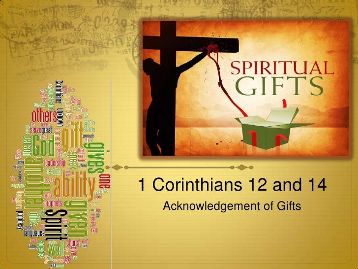 1 Corinthians 12 and 14 <br />Acknowledgement of Gifts<br />