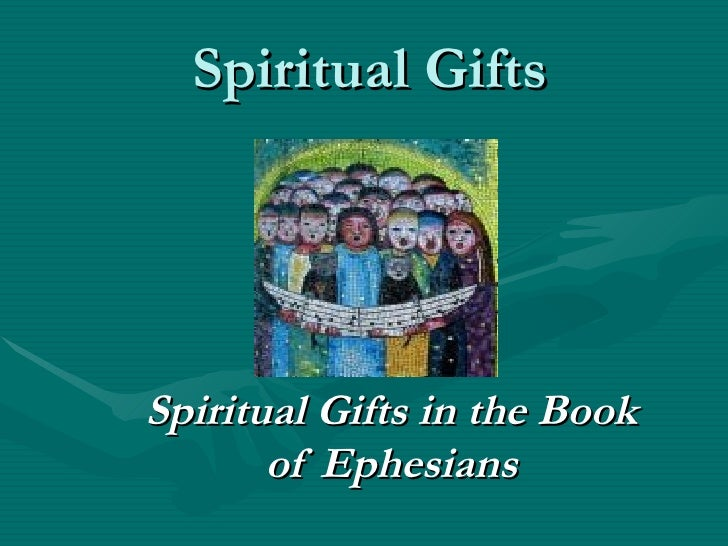Spiritual Gifts Spiritual Gifts in the Book of Ephesians