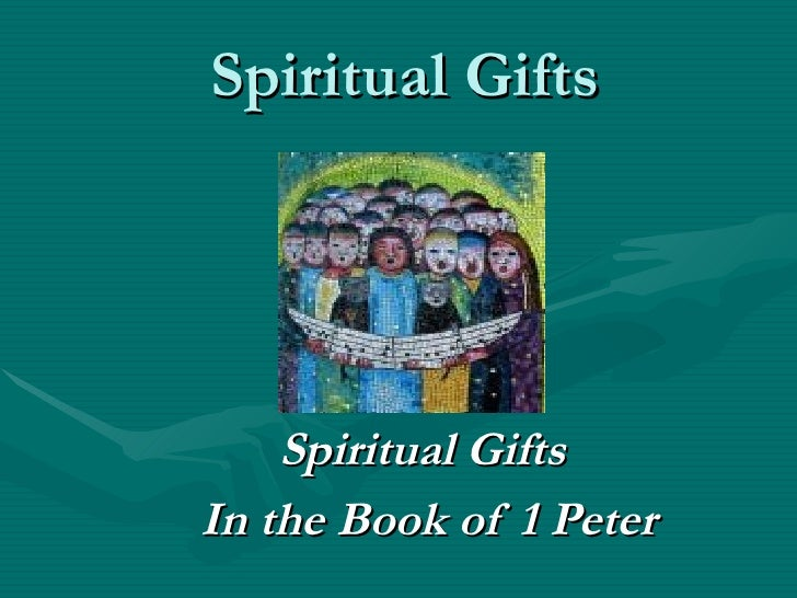 Spiritual Gifts Spiritual Gifts  In the Book of 1 Peter