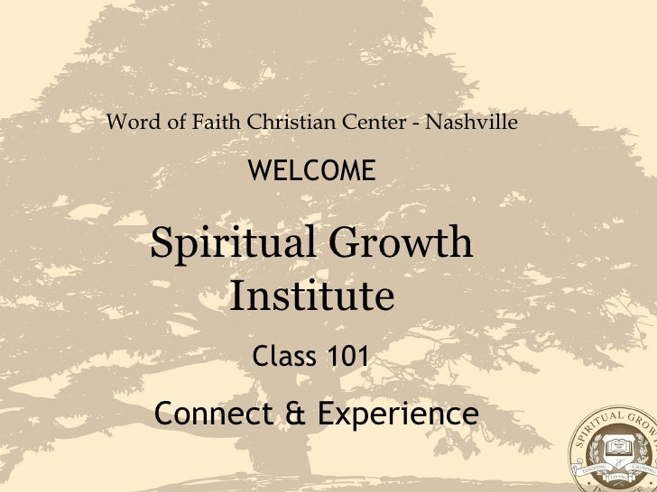Word of Faith Christian Center - Nashville WELCOME Spiritual Growth Institute Class 101 Connect & Experience
