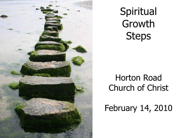 Spiritual Growth Steps Horton Road Church of Christ February 14, 2010
