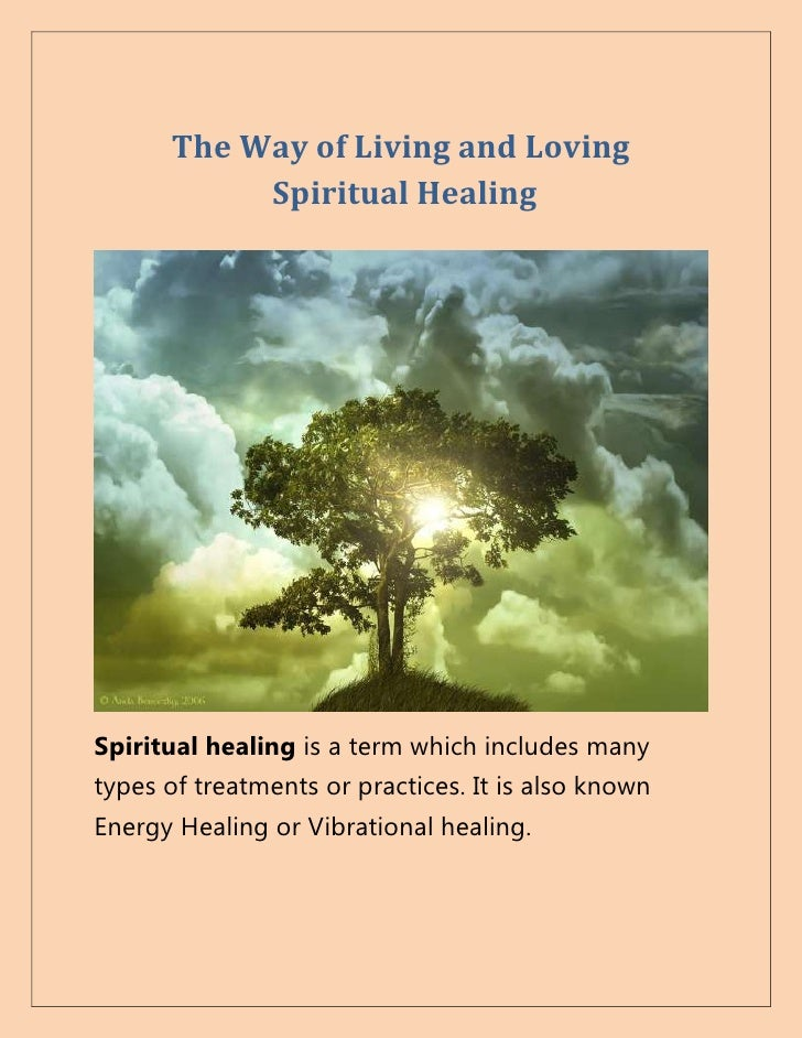 The Way of Living and Loving           Spiritual HealingSpiritual healing is a term which includes manytypes of treatments...