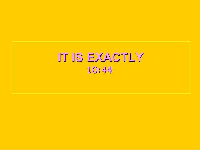 IT IS EXACTLYIT IS EXACTLY 10:4410:44