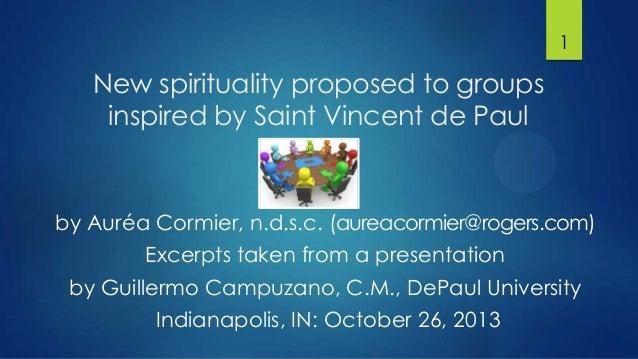 1  New spirituality proposed to groups inspired by Saint Vincent de Paul  by Auréa Cormier, n.d.s.c. (aureacormier@rogers....