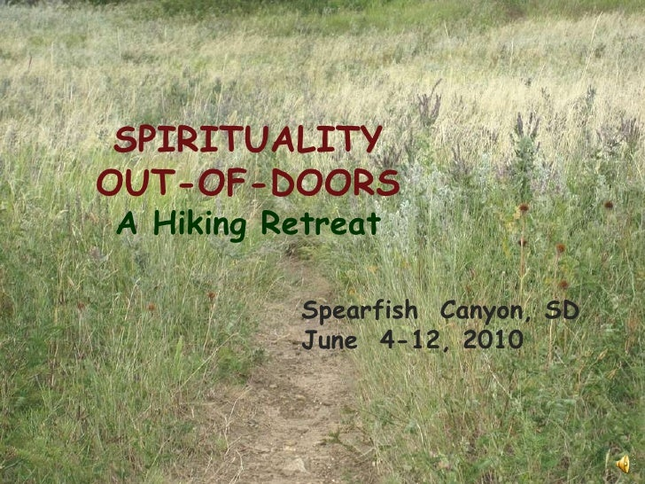 SPIRITUALITY OUT-OF-DOORS A Hiking Retreat Spearfish  Canyon, SD June  4-12, 2010