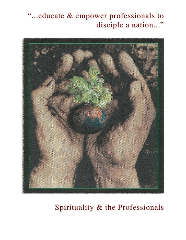 """...educate & empower professionals to                   disciple a nation...""            Spirituality & the Professionals"