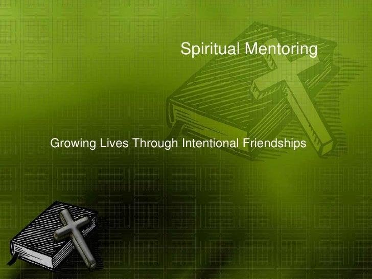 Spiritual Mentoring<br />Growing Lives Through Intentional Friendships<br />