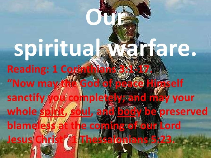 """Our <br />spiritual warfare.<br />Reading: 1 Corinthians 3:1-17. <br />""""Now may the God of peace Himself sanctify you comp..."""