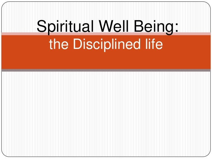 :Spiritual   Well Being:  the Disciplined life